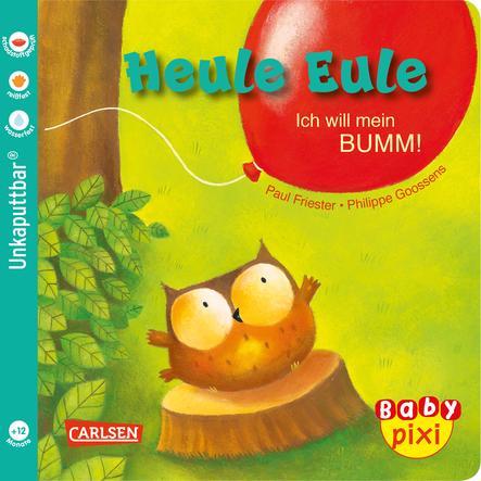 CARLSEN Baby Pixi 81: Heule Eule - Ich will mein BUMM!
