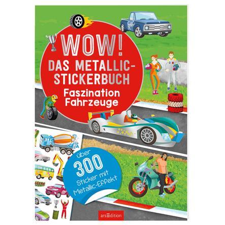 arsEdition WOW! Das Metallic-Stickerbuch - Faszination Fahrzeuge